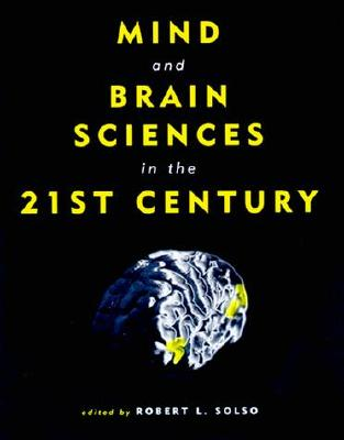 Mind and Brain Sciences in the 21st Century - Solso, Robert L, Ph.D. (Editor)