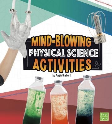 Mind-Blowing Physical Science Activities - Smibert, Angie