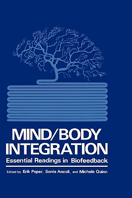 Mind/Body Integration - Ancoli, S (Editor), and Peper, Erik (Editor), and Quinn, M (Editor)