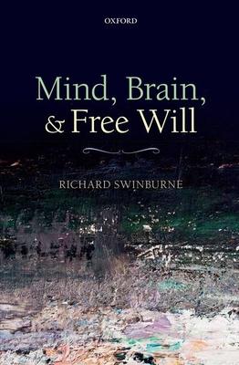 Mind, Brain, and Free Will - Swinburne, Richard