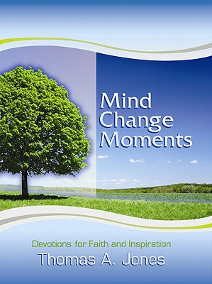 Mind Change Moments: Devotions for Faith and Inspiration - Jones, Thomas A