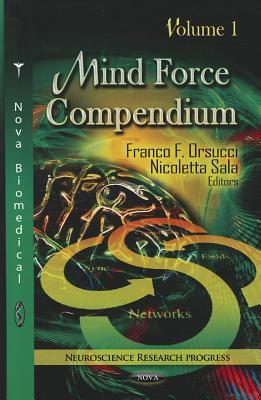 Mind Force Compendium: Volume 1 - Orsucci, Franco F (Editor), and Sala, Nicoletta (Editor)