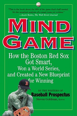 Mind Game: How the Boston Red Sox Got Smart, Won a World Series, and Created a New Blueprint for Winning - Goldman, Steve (Editor)