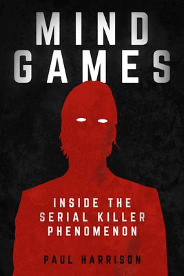 Mind Games: Inside the Serial Killer Phenomenon - Harrison, Paul