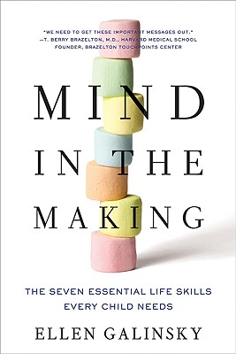 Mind in the Making: The Seven Essential Life Skills Every Child Needs - Galinsky, Ellen