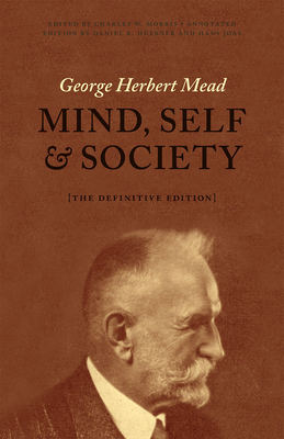 Mind, Self, and Society: The Definitive Edition - Mead, George Herbert, and Joas, Hans (Notes by), and Huebner, Daniel R. (Notes by)