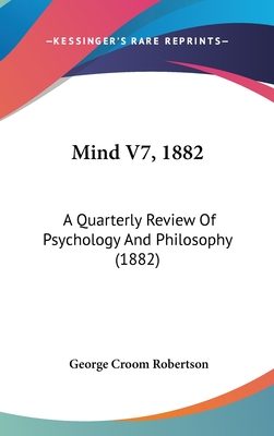 Mind V7, 1882: A Quarterly Review of Psychology and Philosophy (1882) - Robertson, George Croom (Editor)