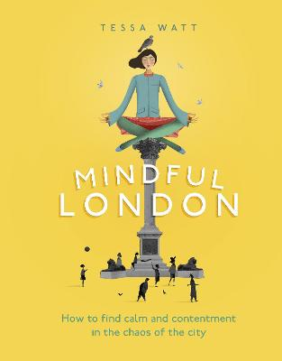 Mindful London: How to Find Calm and Contentment in the Chaos of the City - Watt, Tessa