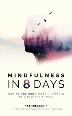 Mindfulness in 8 Days: How to Find Inner Peace in a World of Stress and Anxiety -