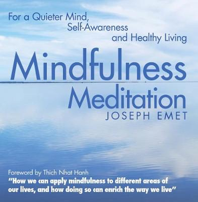 Mindfulness Meditation: For a Quieter Mind, Self-Awareness and Healthy Living - Emet, Joseph