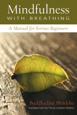 Mindfulness with Breathing: A Manual for Serious Beginners - Bhikkhu, Ajahn Buddhadasa, and Phra, and Buddhadasa