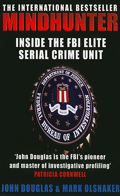 Mindhunter: Inside the FBI's Elite Serial Crime Unit - Douglas, John, and Olshaker, Mark