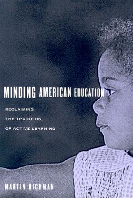 Minding American Education: Reclaiming the Tradition of Active Learning - Bickman, Martin