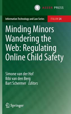 Minding Minors Wandering the Web: Regulating Online Child Safety - Van Der Hof, Simone (Editor), and Van Den Berg, Bibi (Editor), and Schermer, Bart (Editor)