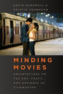 Minding Movies: Observations on the Art, Craft, and Business of Filmmaking - Bordwell, David, Professor, and Thompson, Kristin, Professor