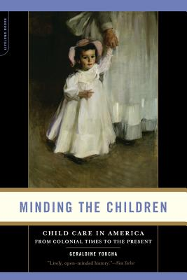 Minding the Children: Child Care in America from Colonial Times to the Present - Youcha, Geraldine