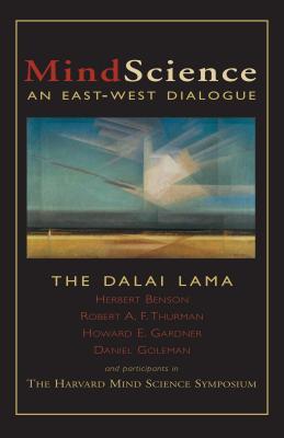 Mindscience: An East-West Dialogue - Dalai Lama, and Benson, Herbert, and Thurman, Robert, Professor