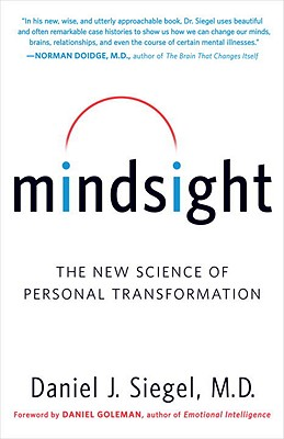 Mindsight: The New Science of Personal Transformation - Siegel, Daniel J, MD