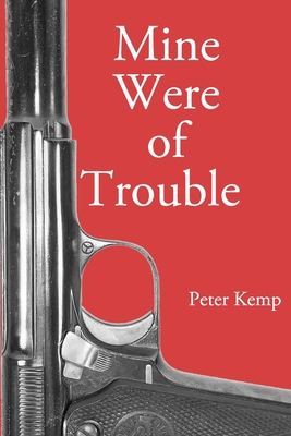 Mine Were of Trouble: A Nationalist Account of the Spanish Civil War - Kemp, Peter