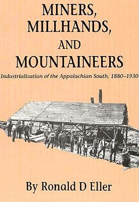 Miners Millhands Mountaineers: Industrialization Appalachian South - Eller, Ronald D
