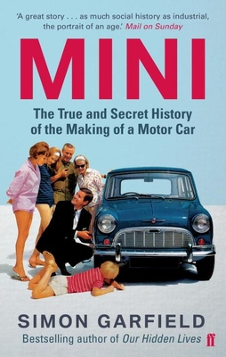 Mini: The True and Secret History of the Making of a Motor Car - Garfield, Simon