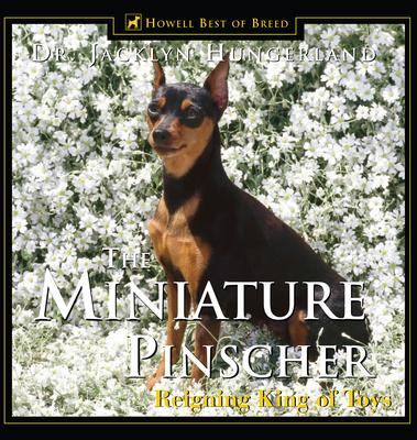 Miniature Pinscher: Reigning King of Toys - Hungerland, Jacklyn E