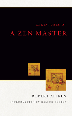 Miniatures of a Zen Master - Aitken, Robert, and Foster, Nelson (Introduction by)