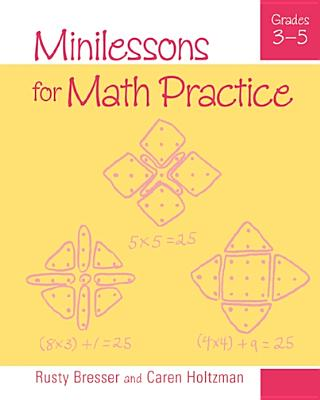 Minilessons for Math Practice, Grades 3-5 - Bresser, Rusty, and Holtzman, Caren