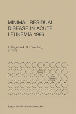 Minimal Residual Disease in Acute Leukemia 1986 - Hagenbeek, A (Editor), and Lowenberg, B (Editor)