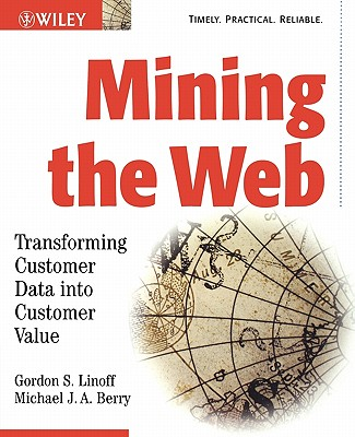 Mining the Web: Transforming Customer Data Into Customer Value - Linoff, Gordon S, and Berry, Michael J a