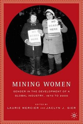 Mining Women: Gender in the Development of a Global Industry, 1670 to 2005 - Mercier, L (Editor)