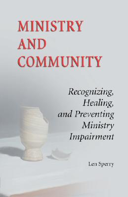 Ministry and Community: Recognizing, Healing, and Preventing Ministry Impairment - Sperry, Len, M.D., PH.D.