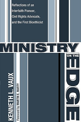 Ministry on the Edge: Reflections of an Interfaith Pioneer, Civil Rights Advocate, and the First Bioethicist - Vaux, Kenneth L