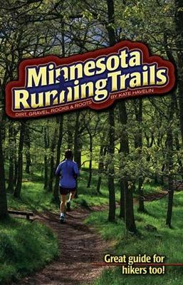 Minnesota Running Trails: Dirt, Gravel, Rocks & Roots - Havelin, Kate