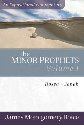 Minor Prophets: Volume 1: Hosea-Jonah - Boice, James Montgomery