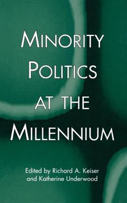 Minority Politics at the Millennium - Keiser, Richard A (Editor), and Underwood, Katherine (Editor)