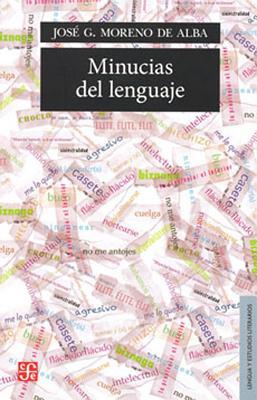 Minucias del Lenguaje - Moreno De Alba, Jose G