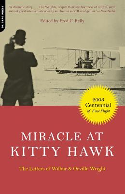 Miracle at Kitty Hawk: The Letters of Wilbur and Orville Wright - Kelly, Fred C (Editor)