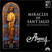 Miracles of Sant'iago: Music from the Codex Calistinus - Anonymous 4 (choir, chorus)