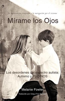 Mirame Los Ojos: Los Desordenes del Espectro Autista: Autismo y Pdd-Nos - Fowler, Melanie