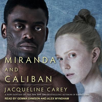 Miranda and Caliban - Carey, Jacqueline, and Dawson, Gemma (Narrator), and Wyndham, Alex (Narrator)