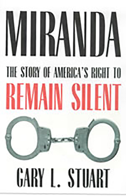 Miranda: The Story of America's Right to Remain Silent - Stuart, Gary L