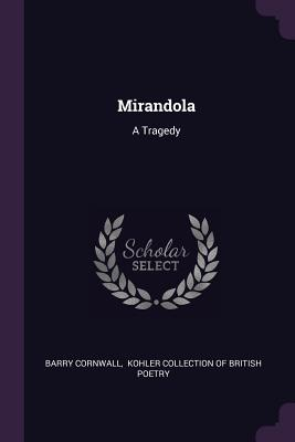 Mirandola: A Tragedy - Cornwall, Barry, and Kohler Collection of British Poetry (Creator)