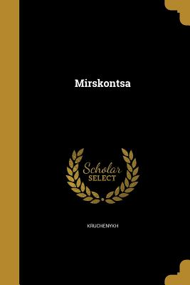 Mirskontsa - Kruchenykh, A (Aleksei&#774) 1886-1969? (Creator), and Khlebnikov, Velimir 1885-1922, and Goncharova, Natalii︠a︡ Sergeevna 18 (Creator)