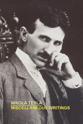 Miscellaneous Writings - Tesla, Nikola