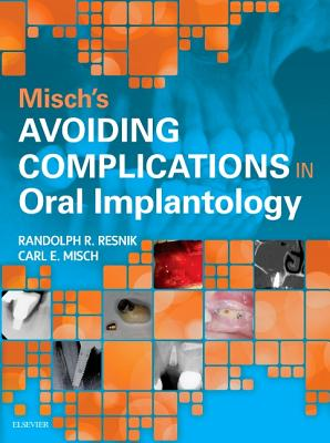 Misch's Avoiding Complications in Oral Implantology - Misch, Carl E., and Resnik, Randolph