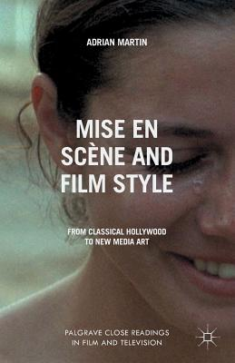 Mise En Scène and Film Style: From Classical Hollywood to New Media Art - Martin, A