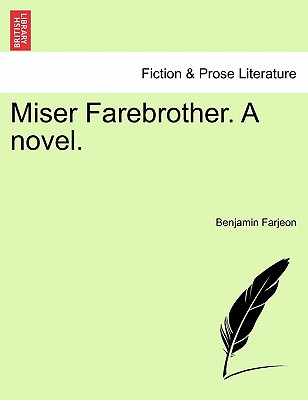 Miser Farebrother. a Novel. Vol. III - Farjeon, Benjamin