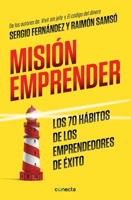 Mision Emprender. Los 70 Habitos de Los Emprendedores de Exito: Mission Enterprise. the 70 Habits of Successful Entrepreneurs - Fernandez, Sergio
