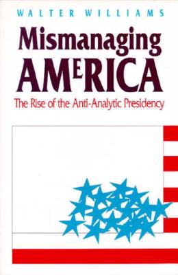 Mismanaging America: The Rise of the Anti-Analytic Presidency - Williams, Walter